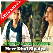 Mere Dhol Sipaiya - Mp3 + VIDEO Karaoke - Shehzad Roy - Aisha Omer