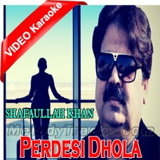 Pardesi Dhola - Mp3 + VIDEO Karaoke - Shafaullah Rokhri