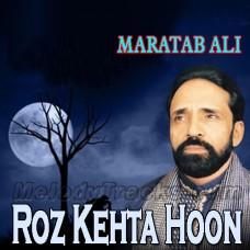 Roz Kehta Hoon Bhool Jaun Tujhe - Karaoke Mp3 - Maratab Ali