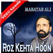 Roz Kehta Hoon Bhool Jaun Tujhe - Mp3 + VIDEO Karaoke - Maratab Ali