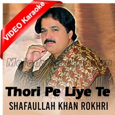 Thori Pi Liye Te Ki Hoya - Mp3 + VIDEO Karaoke - Shafaullah Rokhri