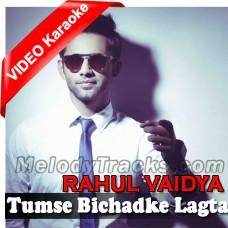 Tumse Bichadke Lagta Hai Aisa - Mp3 + VIDEO Karaoke - Rahul Vaidya