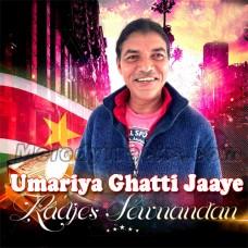Umariya Ghatti Jaaye Re - Karaoke Mp3 - Tamil - Radjes Sewnandan