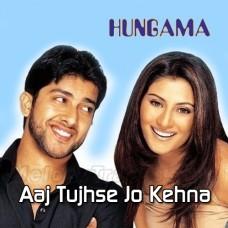 Aaj Tujhse Jo Kehna Hai - Karaoke Mp3 - Udit Narayan - Alka Yagnik - Hungama 2003