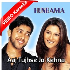Aaj Tujhse Jo Kehna Hai - Mp3 + VIDEO Karaoke - Udit Narayan - Alka Yagnik - Hungama 2003