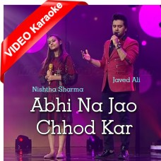 Abhi Na Jao Chod Kar - Mp3 + VIDEO Karaoke - Javed Ali - Nishtha Sharma