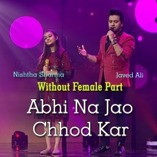 Abhi Na Jao Chod Kar - Without Female Part - Karaoke Mp3 - Javed Ali - Nishtha Sharma
