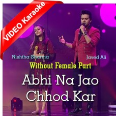 Abhi Na Jao Chod Kar - Without Female Part - Mp3 + VIDEO Karaoke - Javed Ali - Nishtha Sharma