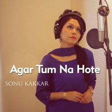 Agar Tum Na Hote - Hamein Aur Jeene - Cover - Karaoke Mp3 - Sonu Kakkar