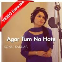 Agar Tum Na Hote - Hamein Aur Jeene - Cover - Mp3 + VIDEO Karaoke - Sonu Kakkar