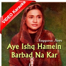 Aye Ishq Hamein Barbad Na Kar - Mp3 + VIDEO Karaoke - Nayyara Noor