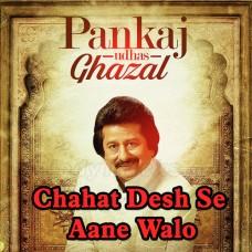 Chahat Desh Se Aane Wale - Karaoke Mp3 - Punkaj Udhas