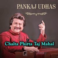 Chalta Phirta Taj Mahal - Ghazal - Karaoke Mp3 - Punkaj Udhas
