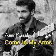 Come in my Arms - Karaoke Mp3 - Aamir Kangda