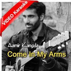 Come in my Arms  - Mp3 + VIDEO Karaoke - Aamir Kangda
