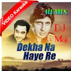 Dekha Na Haye Re - Remix - Mp3 + VIDEO Karaoke - Dj Moji - Kishore 2020