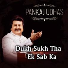 Dukh Sukh Tha Ek Sabka - Ghazal - Karaoke Mp3 - Punkaj Udhas
