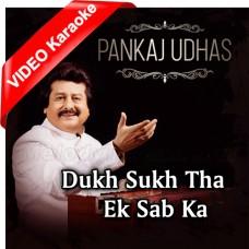 Dukh Sukh Tha Ek Sabka - Ghazal - Mp3 + VIDEO Karaoke - Punkaj Udhas