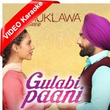 Gulabi Paani - Punjabi - Mp3 + VIDEO Karaoke - Ammy Virk - Mannat Noor - Muklawa 2019