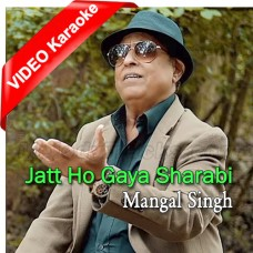 Jat Ho Gaya Sharabi - Mp3 + VIDEO Karaoke - Mangal Singh - Chirag Pehchan 2010