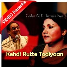 Kehdi Rutte Todiyaan Ne - Mp3 + VIDEO Karaoke - Ghulam Ali - Tarranum Naz - Punjabi