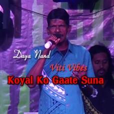 Koyal Ko Gaate Suna - Viti Vibes - Karaoke Mp3 - Daya Nand 1990