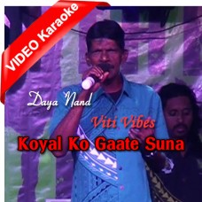 Koyal Ko Gaate Suna - Viti Vibes - Mp3 + VIDEO Karaoke - Daya Nand 1990