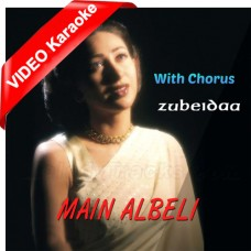 Main Albeli - With Chorus - Mp3 + VIDEO Karaoke - Kavita Krishnamurthy - Sukhwinder Singh - Zubeidaa 2001