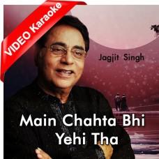 Main Chahta Bhi Yehi Tha - Mp3 + VIDEO Karaoke - Jagjit Singh - Ghazal