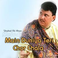 Main Duniya Teri Chor Chala - Karaoke Mp3 - Shahid Ali Khan