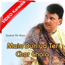 Main Duniya Teri Chor Chala - Mp3 + VIDEO Karaoke - Shahid Ali Khan