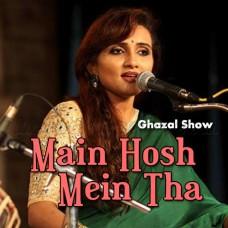 Main Hosh Mein Tha - Female Ghazal - Karaoke Mp3 - Manjari