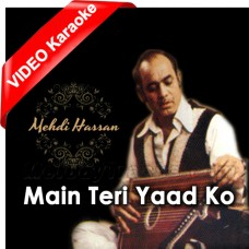 Main Teri Yaad Ko - Mp3 + VIDEO Karaoke - Mehdi Hassan - Ghazal