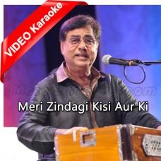 Meri Zindagi Kisi Aur Ki - Mp3 + VIDEO Karaoke - Jagjit Singh - Ghazal