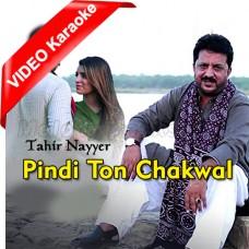 Pindi Ton Chakwal - Mp3 + VIDEO Karaoke - Tahir Nayyer - Punjabi Saraiki
