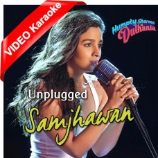 Samjhawan - Unplugged - Mp3 + VIDEO Karaoke - Alia Bhatt - Humpty Sharma Ki Dhulania