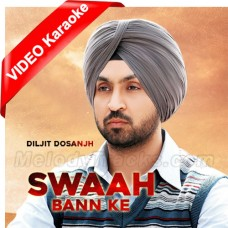 Swaah Ban Ke - Mp3 + VIDEO Karaoke - Diljit Dosanjh - Punjabi