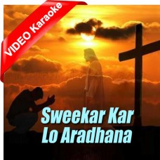 Sweekar Kar Lo Aradhna - Mp3 + VIDEO Karaoke - Duets Christian Song 2014