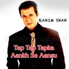 Tap Tap Tapka Aankh Se Aansoo - Karaoke Mp3 - Rahim Shah