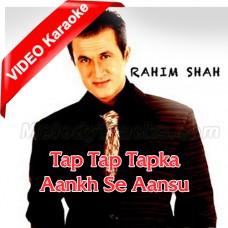 Tap Tap Tapka Aankh Se Aansoo - Mp3 + VIDEO Karaoke - Rahim Shah