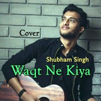 Waqt Ne Kiya - Cover - Karaoke Mp3 - Shubham Singh