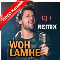 Woh Lamhe - Remix - Mp3 + VIDEO Karaoke - Atif Aslam - DJ T - Tarun Makhijani