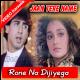 Rone Na Dijiyega - Mp3 + VIDEO Karaoke - Jaan Tere Naam - 1992 - Kumar Sanu