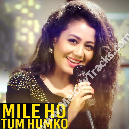 download song of neha kakkar mile ho tum humko