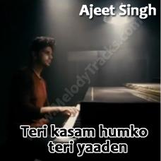 Teri qasam hum ko teri yaadein - Karaoke Mp3 - Ajeet Singh